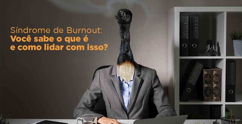 Síndrome de Burnout: você sabe o que é e como lidar com isso?